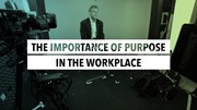 The Importance of Purpose in the Workplace
