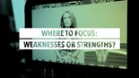 Where to Focus: Weaknesses or Strengths?