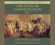Creating the Constitution, 1787