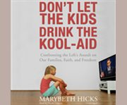 Don't Let your Kids Drink the Kool-Aid