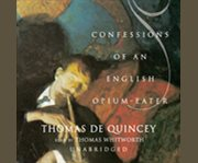 Confessions of An English Opiumeater and Other Writings