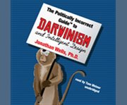 The Politically Incorrect Guide to Darwinism and Intelligent Design