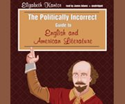 The Politically Incorrect Guide to English and American Literature