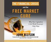 The Financial Crisis and the Free Market Cure
