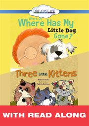 Where, Oh, Where Has My Little Dog Gone?; & Three Little Kittens (read-along)
