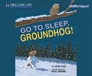 Go to Sleep, Groundhog!