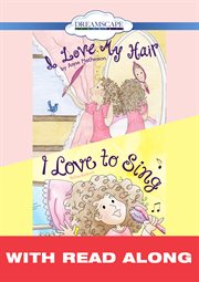 I Love My Hair & I Love to Sing (read-along)