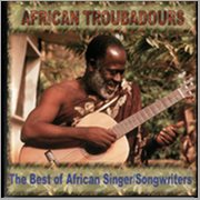 African Troubadours: Best of African Singer-songwriters