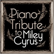 The Complete Miley Cyrus Piano Tribute