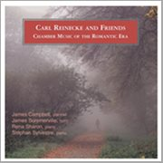 Carl Reinecke and Friends Chamber Music of the Romantic Era