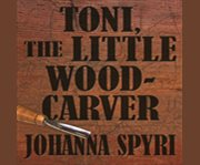 Toni the Little Wood-carver