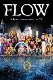 "Cirque Du Soleil: Flow: A Tribute to the Artists of ""o"""