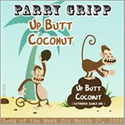 Up Butt Coconut: Parry Gripp Song of the Week for March 25, 2008 - Single