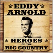 Heroes of the Big Country - Eddy Arnold