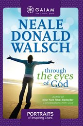 Neale Donald Walsch, Through the Eyes of God