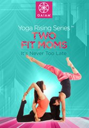 Gaiam: Two Fit Moms Yoga - It's Never Too Late