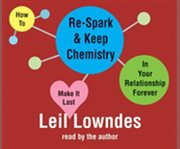 How to Re-spark and Keep Chemistry in your Relationship Forever: Make It Last