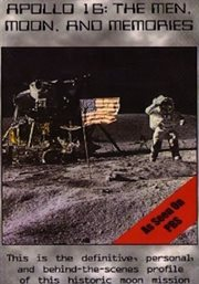 Apollo 16: the Men, Moon, and Memories