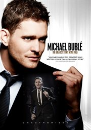 Michael Bublé, the Greatest Story Never Told