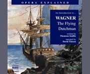 An Introduction To-- Wagner: The Flying Dutchman