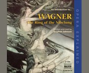 An Introduction To-- Wagner, the Ring of the Nibelung