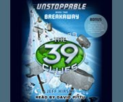 The 39 Clues: Unstoppable, Book 2: Breakaway
