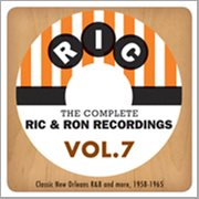 The Complete Ric & Ron Recordings, Vol. 7:  Classic New Orleans R&b and More, 1958-1965