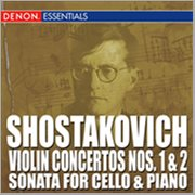 Shostakovich: Violin Concertos Nos. 1 & 2 - Sonata for Cello and Piano