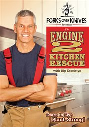 Forks Over Knives Presents: the Engine 2 Kitchen Rescue With Rip Esselstyn