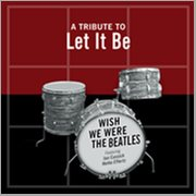 Wish We Were the Beatles - A Tribute to Let It Be