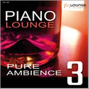 Piano Lounge: Pure Ambience, Vol. 3