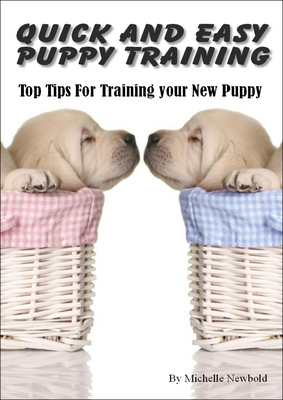Quick and Easy Puppy Training. Top Tips for Training your New Puppy