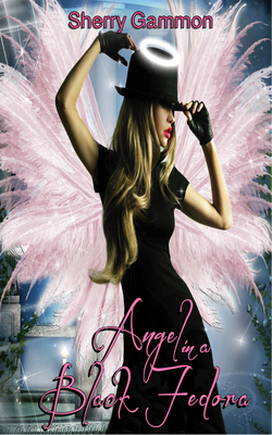 Angel in A Black Fedora; Book Three of the True Love Is Magical Collection