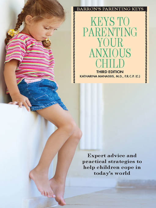Keys to Parenting An Anxious Child