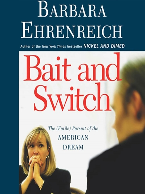 an analysis of bait and switch by barbara ehrenreich Having read investigative journalist barbara ehrenreich's nickel  getting by in  america and bait and switch, he wanted to evaluate her.