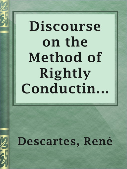 Discourse on the Method of Rightly Conducting One's Reason and of Seeking Truth in the Sciences