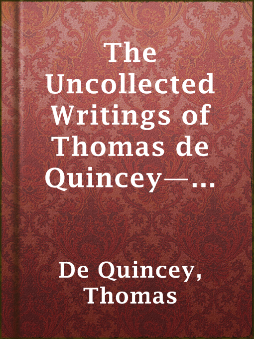 The Uncollected Writings of Thomas De Quincey¿́¿vol. 1
