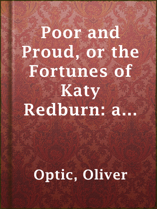 Poor and Proud, or the Fortunes of Katy Redburn: A Story for Young Folks