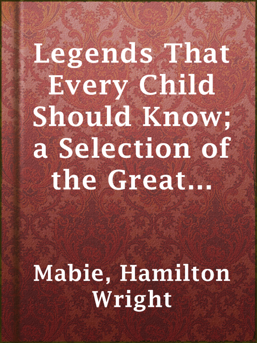 Legends That Every Child Should Know; A Selection of the Great Legends of All Times for Young People