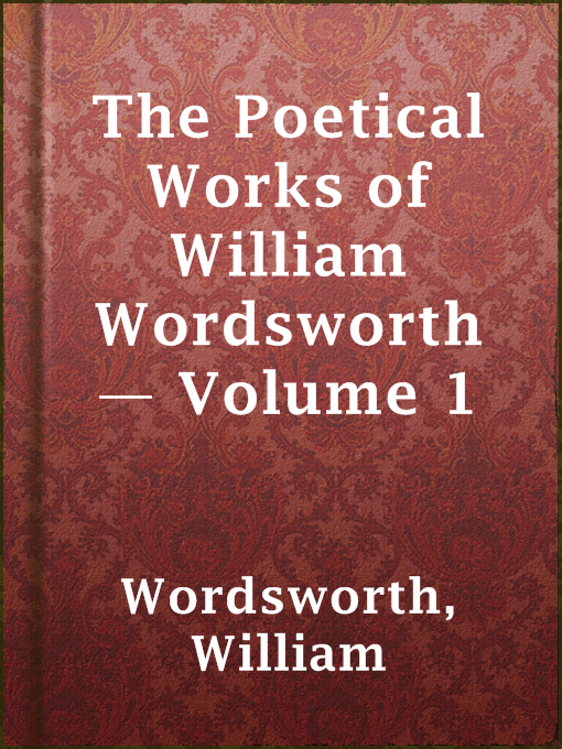 The Poetical Works of William Wordsworth ¿́¿ Volume 1