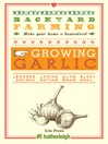 Growing Garlic: The Complete Guide to Planting, Growing, and Harvesting Garlic