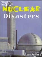 World's Worst-- Nuclear Disasters