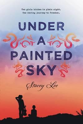 Cover of Under A Painted Sky by Stacey Lee