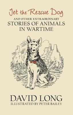 Cover of Jet the Rescue Dog and Other Extraordinary Stories of Animals in Wartime