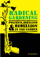 Cover of Radical gardening: Politics, idealism & rebellion in the garden