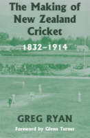 The Making of New Zealand Cricket, 1832-1914