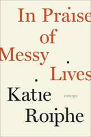 Cover: In Praise of Messy Lives
