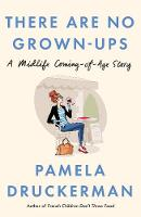 There Are No Grown-ups - Druckerman, Pamela