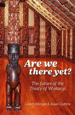 Are We There Yet? The Future of the Treaty of Waitangi