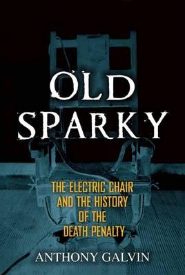 Cover of Old Sparky: The electric Chair and the History of the Death Penalty